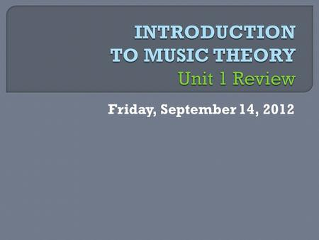 Friday, September 14, 2012. Monday, September 17, 2012 during class.
