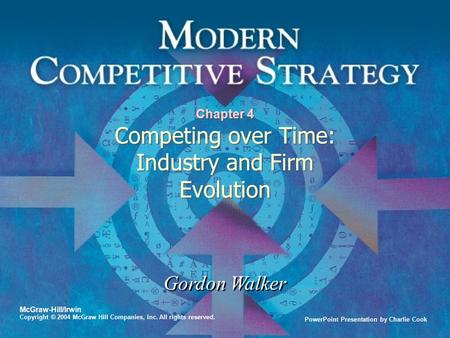 PowerPoint Presentation by Charlie Cook Gordon Walker McGraw-Hill/Irwin Copyright © 2004 McGraw Hill Companies, Inc. All rights reserved. Chapter 4 Competing.