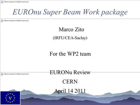 EUROnu Super Beam Work package Marco Zito (IRFU/CEA-Saclay) For the WP2 team EURONu Review CERN April 14 2011.