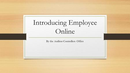 Introducing Employee Online By the Auditor-Controllers Office.