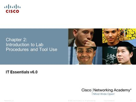© 2008 Cisco Systems, Inc. All rights reserved.Cisco ConfidentialPresentation_ID 1 Chapter 2: Introduction to Lab Procedures and Tool Use IT Essentials.