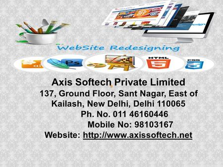 Axis Softech Private Limited 137, Ground Floor, Sant Nagar, East of Kailash, New Delhi, Delhi 110065 Ph. No. 011 46160446 Mobile No: 98103167 Website: