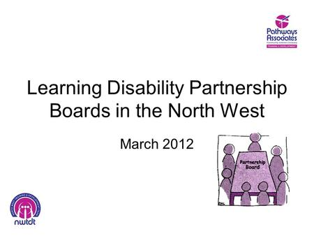 Learning Disability Partnership Boards in the North West March 2012.