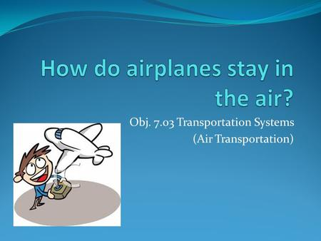 Obj. 7.03 Transportation Systems (Air Transportation)