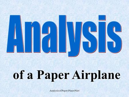 Analysis of Paper Plane Pilot of a Paper Airplane.