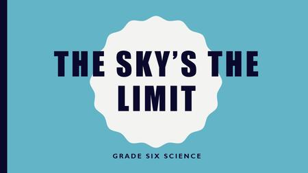 THE SKY'S THE LIMIT GRADE SIX SCIENCE. LESSON ONE A flying object needs to generate two forces acting in different directions: An upward lift to overcome.
