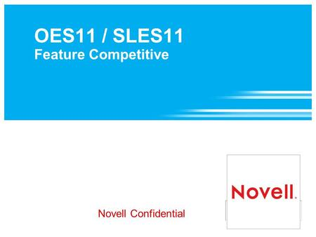 OES11 / SLES11 Feature Competitive Novell Confidential.