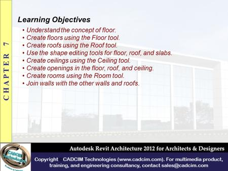 Learning Objectives Understand the concept of floor. Create floors using the Floor tool. Create roofs using the Roof tool. Use the shape editing tools.
