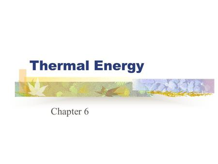 Thermal Energy Chapter 6 Molecules and Motion The motion of molecules produces heat The more motion, the more heat is generated.