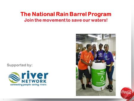 1 Supported by: The National Rain Barrel Program Join the movement to save our waters!