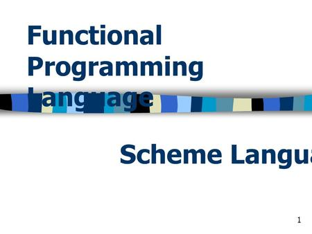 Functional Programming Language 1 Scheme Language: part 3.
