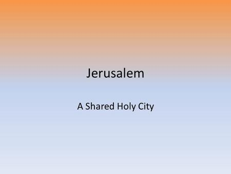 Jerusalem A Shared Holy City. The Holy Land For around 2000 years this narrow strip of land at the eastern end of the Mediterranean sea has influenced.