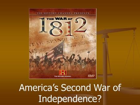 America's Second War of Independence? Events leading up to the War of 1812 French Revolution, 1789 Washington Proclamation of Neutrality, 1793 British.