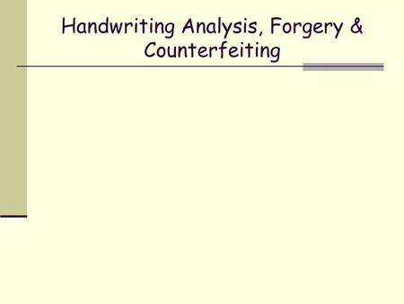 Handwriting Analysis, Forgery & Counterfeiting. Document Analysis The examination and comparison of questioned documents with known material Questioned.