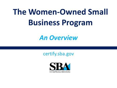 An Overview certify.sba.gov The Women-Owned Small Business Program.