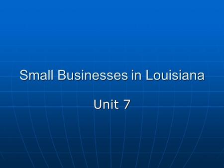 Small Businesses in Louisiana Unit 7. Supply The amount of goods offered for sale by a business The amount of goods offered for sale by a business.