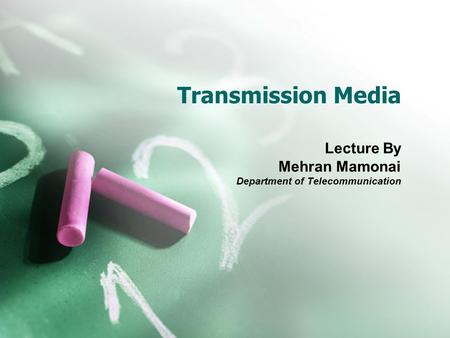 Transmission Media Lecture By Mehran Mamonai Department of Telecommunication.