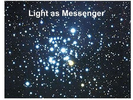 Light as Messenger. Genesis 1 1In the beginning when God created * the heavens and the earth, 2 the earth was a formless void and darkness covered the.