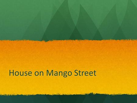 <strong>House</strong> on Mango Street. Essential Questions 1.Where does our sense of identity come from? 2.How does environment shape our identity? 3.What identities,