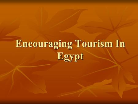 Encouraging Tourism In Egypt. Name Of the Team: Flower Group By Mrs/ Huida Faroq Hassan Under Supervision Rasha Kandil Rasha Kandil.