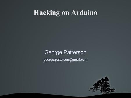 Hacking on Arduino George Patterson