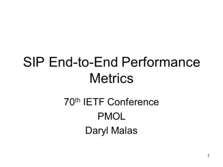 1 SIP End-to-End Performance Metrics 70 th IETF Conference PMOL Daryl Malas.
