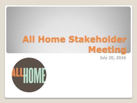 All Home Stakeholder Meeting July 20, 2016. Agenda Welcome General Updates Measuring System Performance in King County Role of System Performance and.
