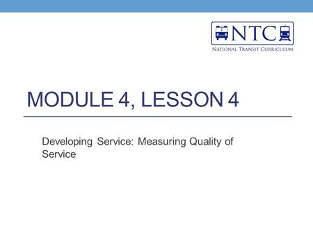 MODULE 4, LESSON 4 Developing Service: Measuring Quality of Service.