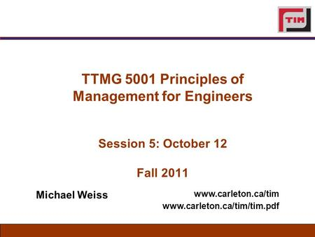 TTMG 5001 Principles of Management for Engineers Session 5: October 12 Fall 2011   Michael Weiss.
