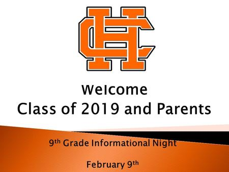 Welcome Class of 2019 and Parents 9 th Grade Informational Night February 9 th.
