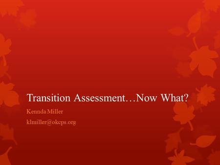 Transition Assessment…Now What? Kennda Miller
