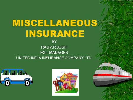 MISCELLANEOUS INSURANCE BY RAJIV.R.JOSHI EX—MANAGER UNITED <strong>INDIA</strong> INSURANCE COMPANY LTD.
