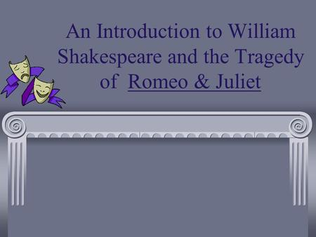 An Introduction to William Shakespeare and the Tragedy of Romeo & Juliet.