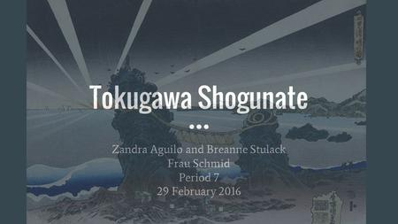 Tokugawa Shogunate Zandra Aguilo and Breanne Stulack Frau Schmid Period 7 29 February 2016.