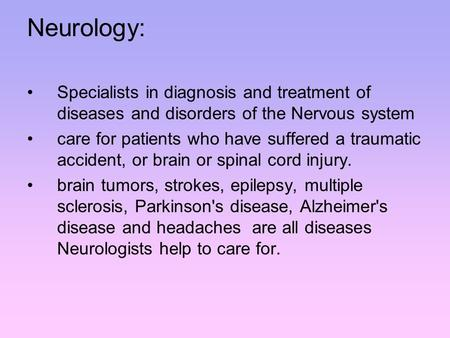 Neurology: Specialists in diagnosis and treatment of diseases and disorders of the Nervous system care for patients who have suffered a traumatic accident,