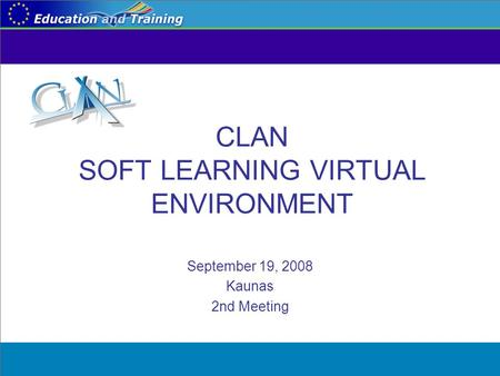 CLAN SOFT LEARNING VIRTUAL ENVIRONMENT September 19, 2008 Kaunas 2nd Meeting.