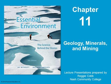 Chapter 11 Lecture Presentations prepared by Reggie Cobb Nash Community College Geology, <strong>Minerals</strong>, <strong>and</strong> Mining © 2015 Pearson Education, Inc.