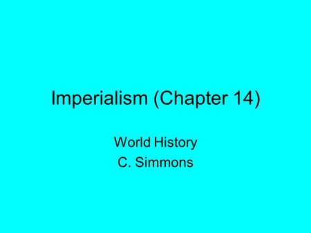 Imperialism (Chapter 14) World History C. Simmons.