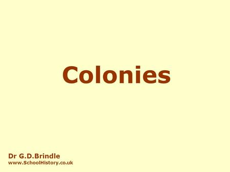 Colonies Dr G.D.Brindle  Although this happened in several areas of the world, the most dramatic changes took place in Africa.