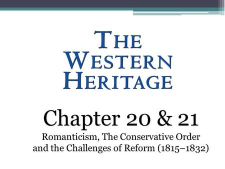 Chapter 20 & 21 Romanticism, The Conservative Order and the Challenges of Reform (1815–1832) Chapter 20 & 21 Romanticism, The Conservative Order and the.