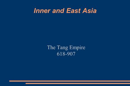 Inner and East Asia The Tang Empire 618-907. Origins of the Tang Empire ● After the Sui reunited China, it collapsed after only reigning 34 years. ●