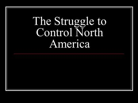 struggle for control fo north america That line of argument sees the war as provoked by the british attempt to gain control over the americans, who had carved out de facto independence while left to the neowhig thesis, which draper supports in this particular, contends that the expulsion of the french from north america in 1763 freed the americans from.