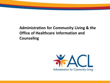 Administration for Community Living & the Office of Healthcare Information and Counseling.