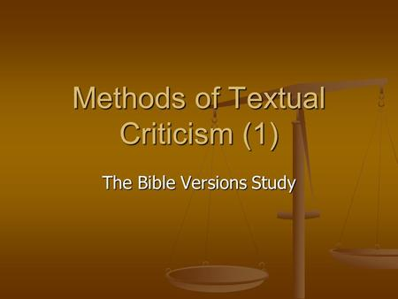 Methods of Textual Criticism (1) The Bible Versions Study.