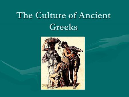The Culture of Ancient Greeks. Greek Poetry and Fables Greek poems and stories are the oldest in Europe and serve as models for European and American.