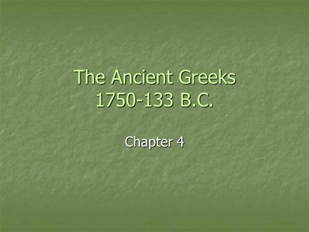 The Ancient Greeks 1750-133 B.C. Chapter 4. Section 1 Early People of the Aegean The Geography of Greece The Geography of Greece Extends to Mediterranean,