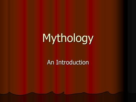 Mythology An Introduction. A Means of Explaining… Earliest imaginative attempts… to explain to explain Universe Universe Its creations (animals, monsters,