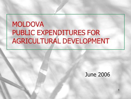 1 MOLDOVA PUBLIC EXPENDITURES FOR AGRICULTURAL DEVELOPMENT June 2006.