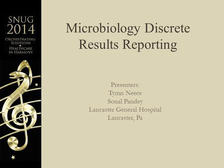 Microbiology Discrete Results Reporting Presenters: Tymn Neece Sonal Pandey Lancaster General Hospital Lancaster, Pa.