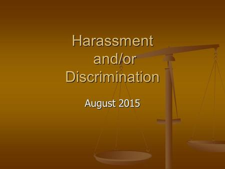 Harassment and/or Discrimination August 2015. Definition Unlawful behavior based on race, color, national origin, age, religion, sex, or disability of.